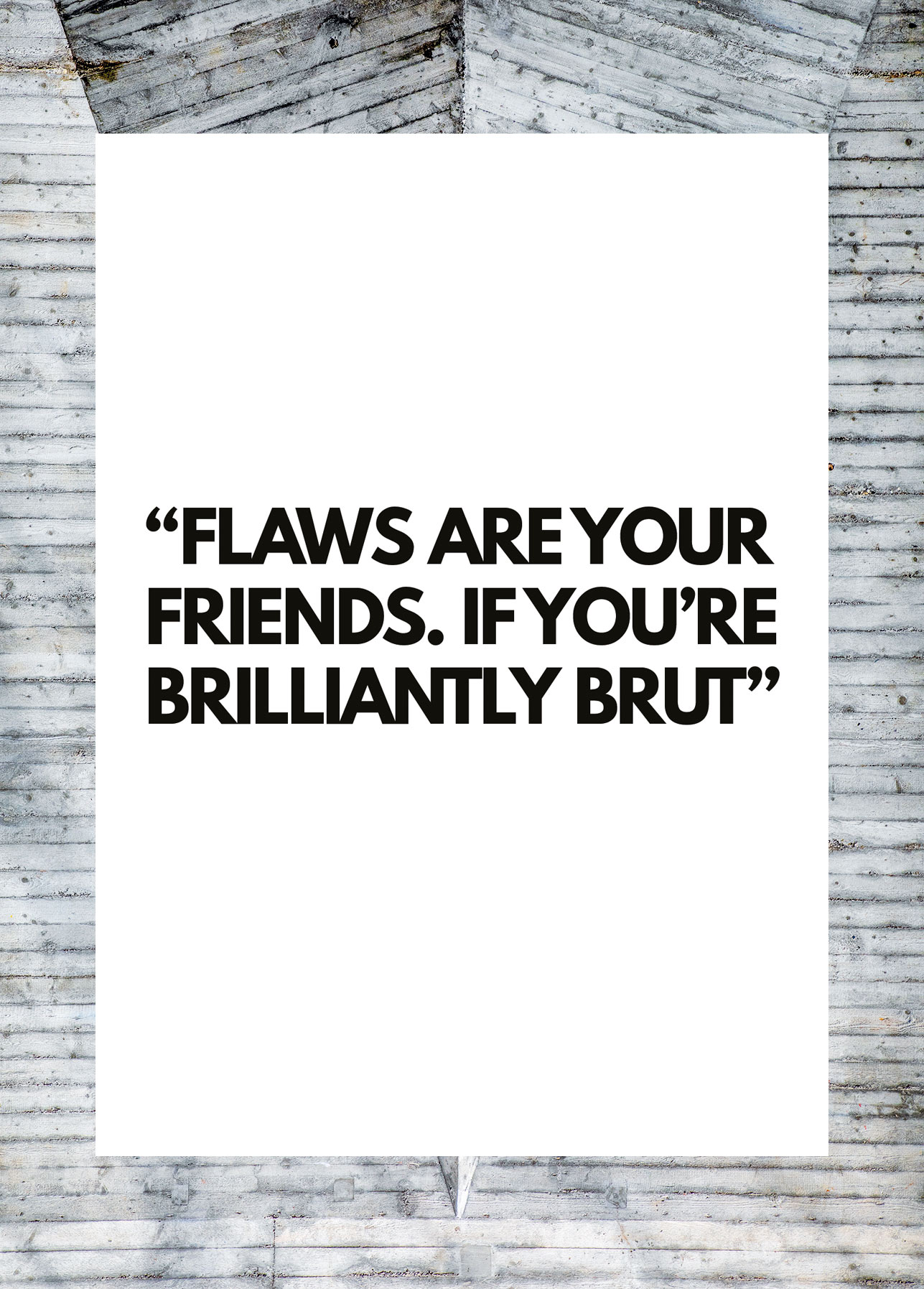Flaws are your friends. If you're brilliantly brut I HEARTBRUT Mission Statements I Karin Hunter Bürki I HEARTBRUT.COM